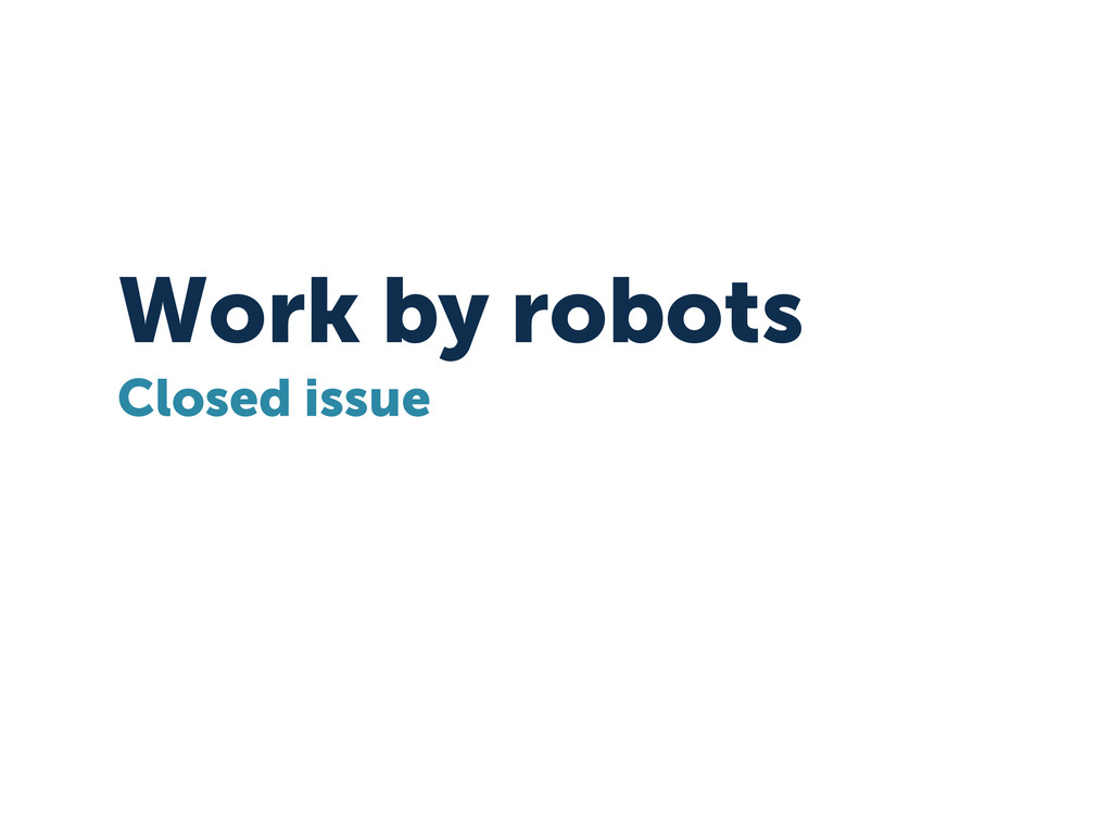 Work by robots Closed issue