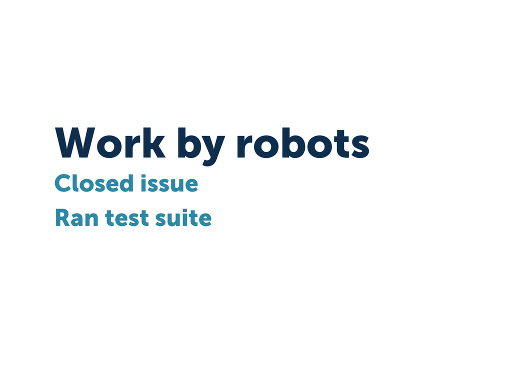 Work by robots Closed issue Ran test suite