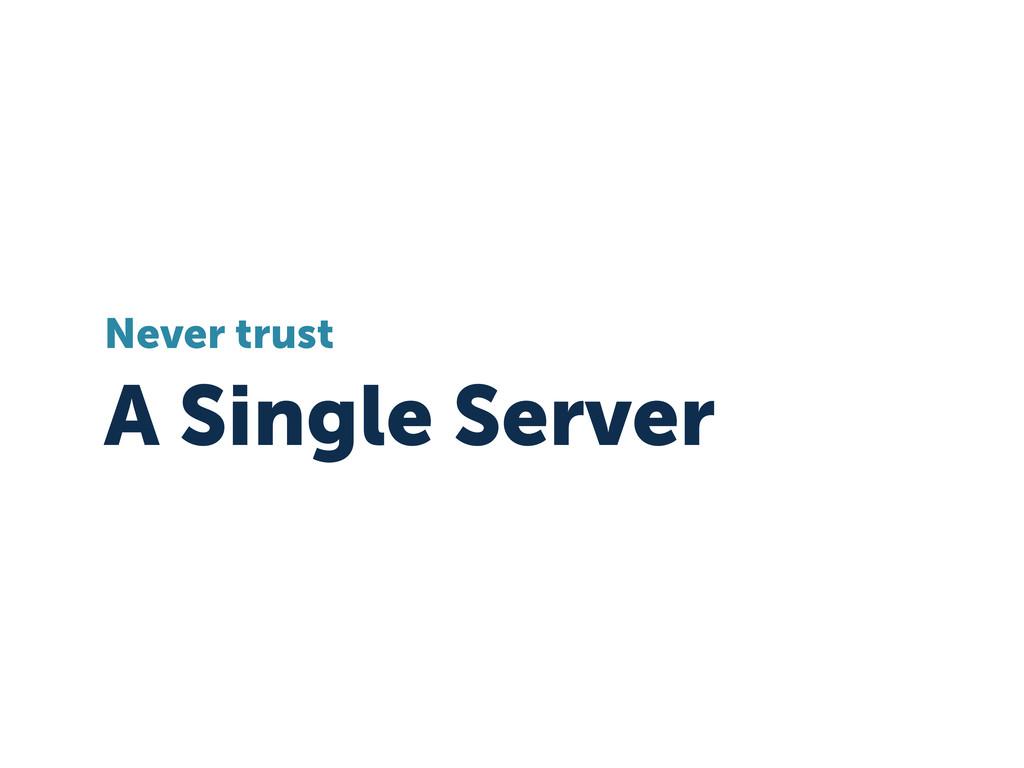 A Single Server Never trust