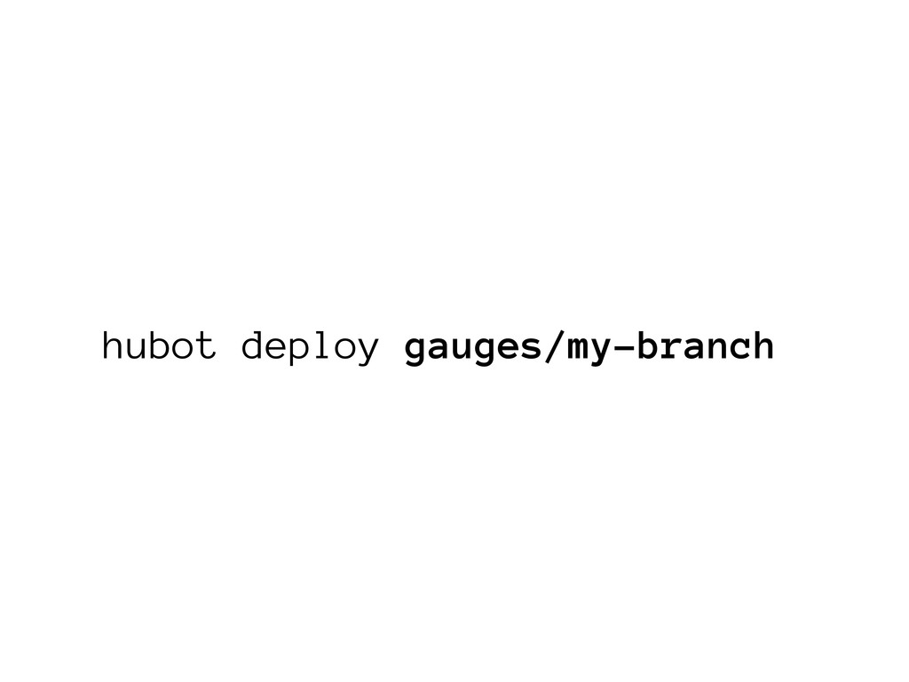 hubot deploy gauges/my-branch