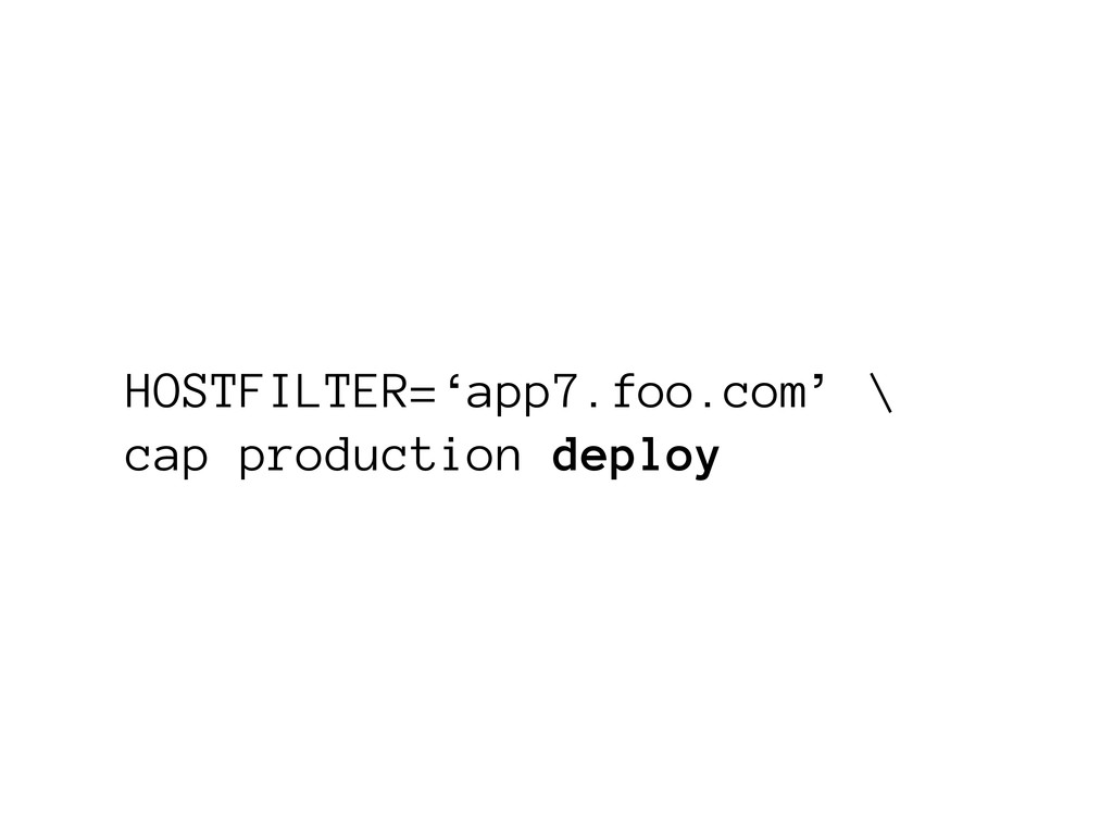HOSTFILTER='app7.foo.com' \ cap production depl...