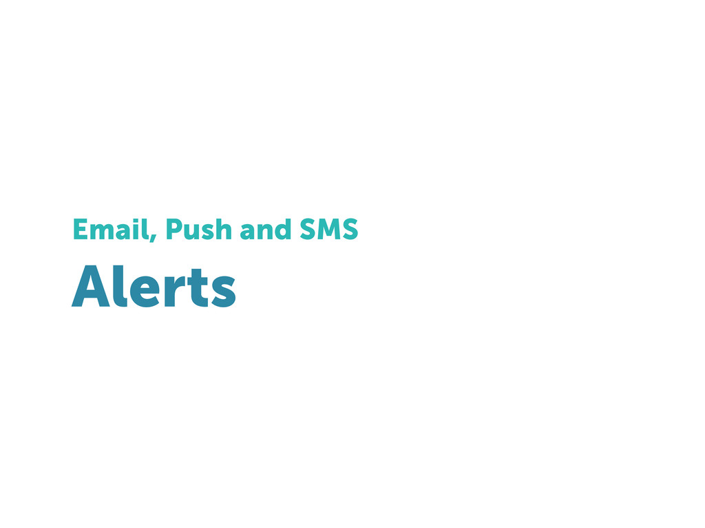 Alerts Email, Push and SMS