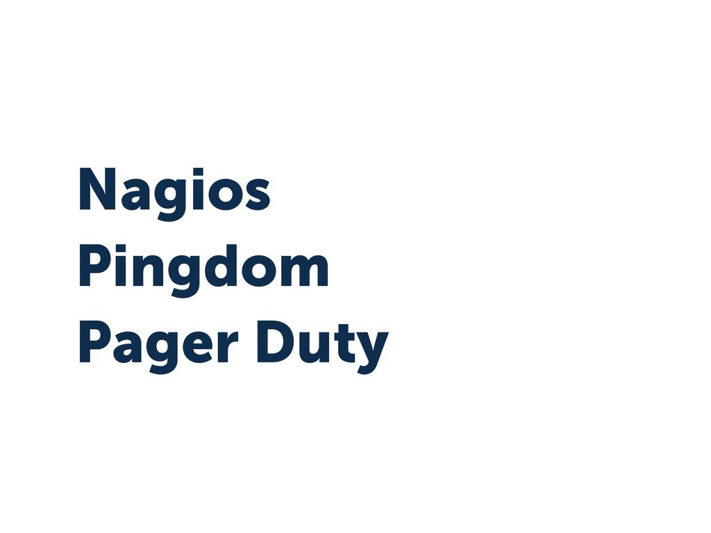Pager Duty Pingdom Nagios