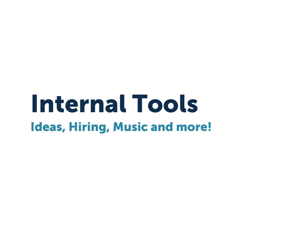 Internal Tools Ideas, Hiring, Music and more!