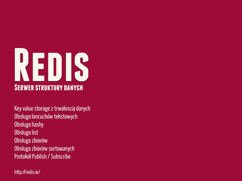 Redis http://redis.io/ Key value storage z trwa...