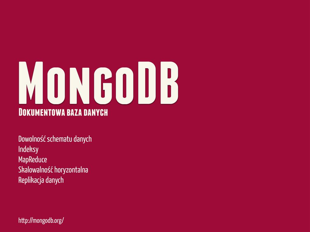MongoDB http://mongodb.org/ Dowolnosc schematu ...