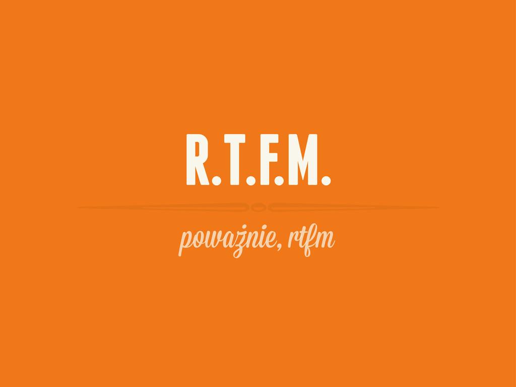 R.T.F.M. powaznie, rtfm .