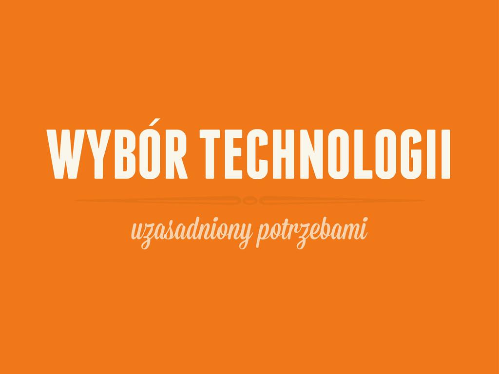 WYBOR TECHNOLOGII uzasadniony pot ebami `