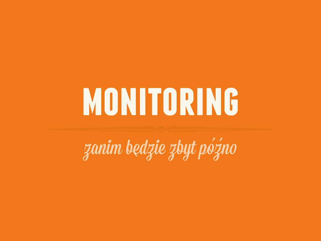 monitoring zanim bedzie zbyt pozn ` ` `