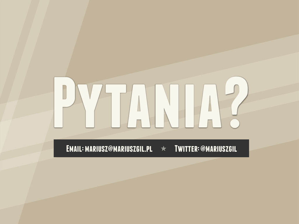 Pytania? Email: mariusz@mariuszgil.pl ✯ Twitter...