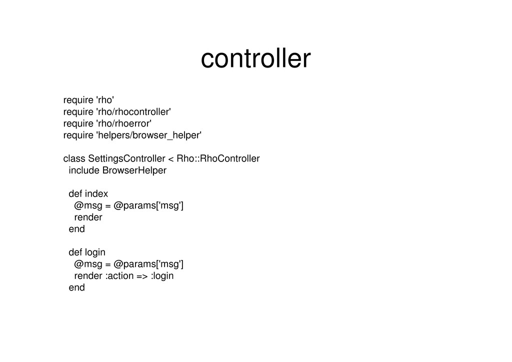 controller require 'rho' require 'rho/rhocontro...