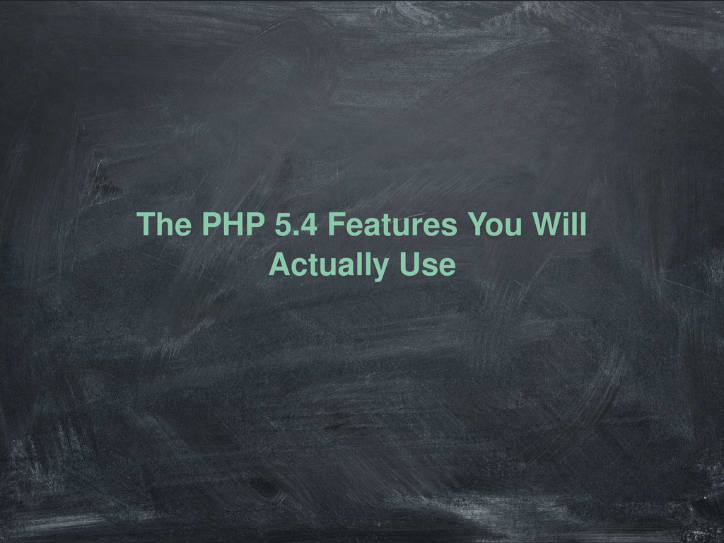 The PHP 5.4 Features You Will Actually Use