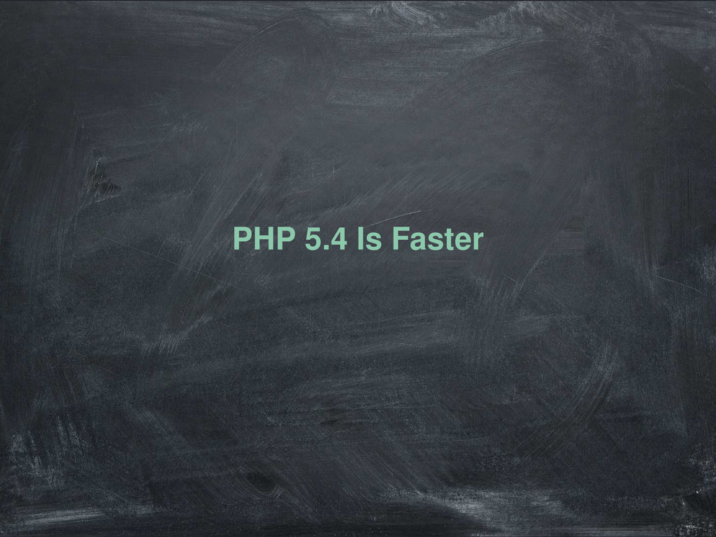 PHP 5.4 Is Faster