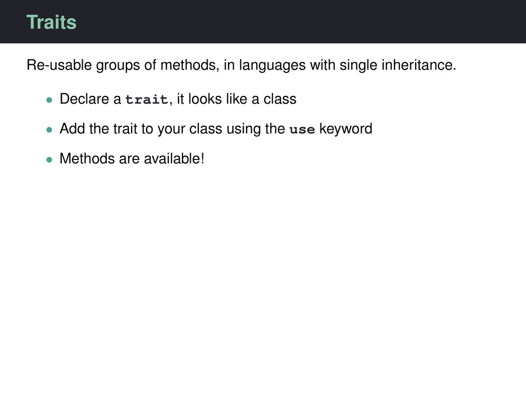 Traits Re-usable groups of methods, in language...