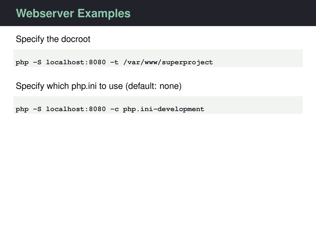 Webserver Examples Specify the docroot php -S l...
