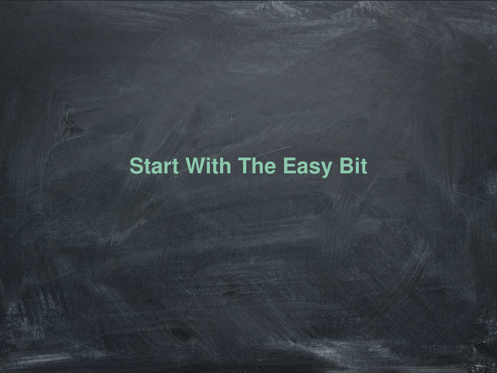 Start With The Easy Bit