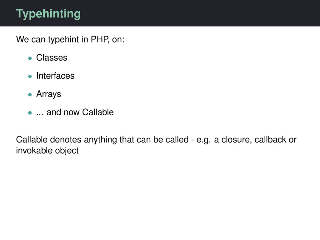 Typehinting We can typehint in PHP, on: • Class...