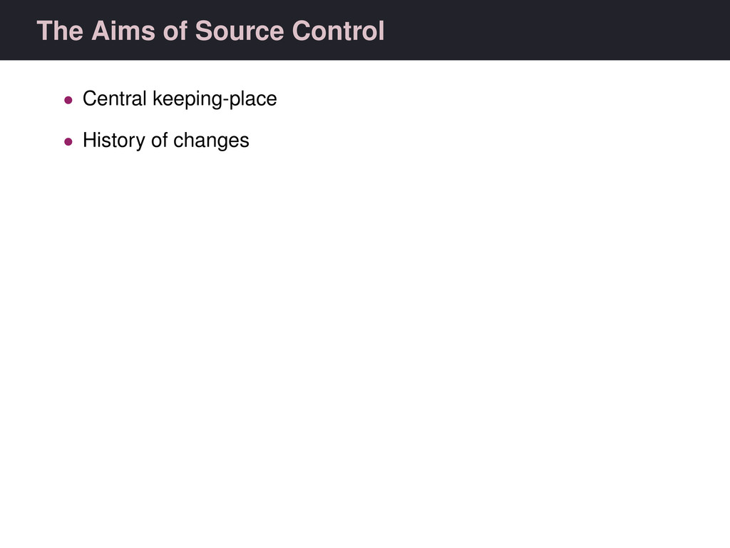 The Aims of Source Control • Central keeping-pl...