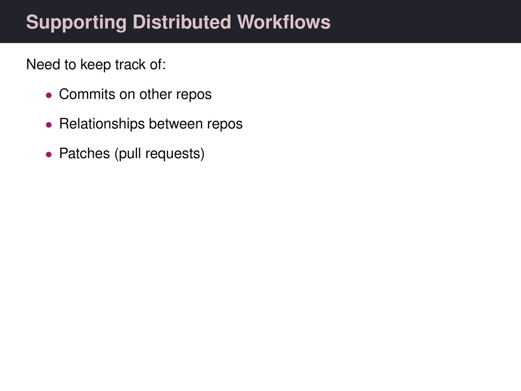 Supporting Distributed Workflows Need to keep tr...