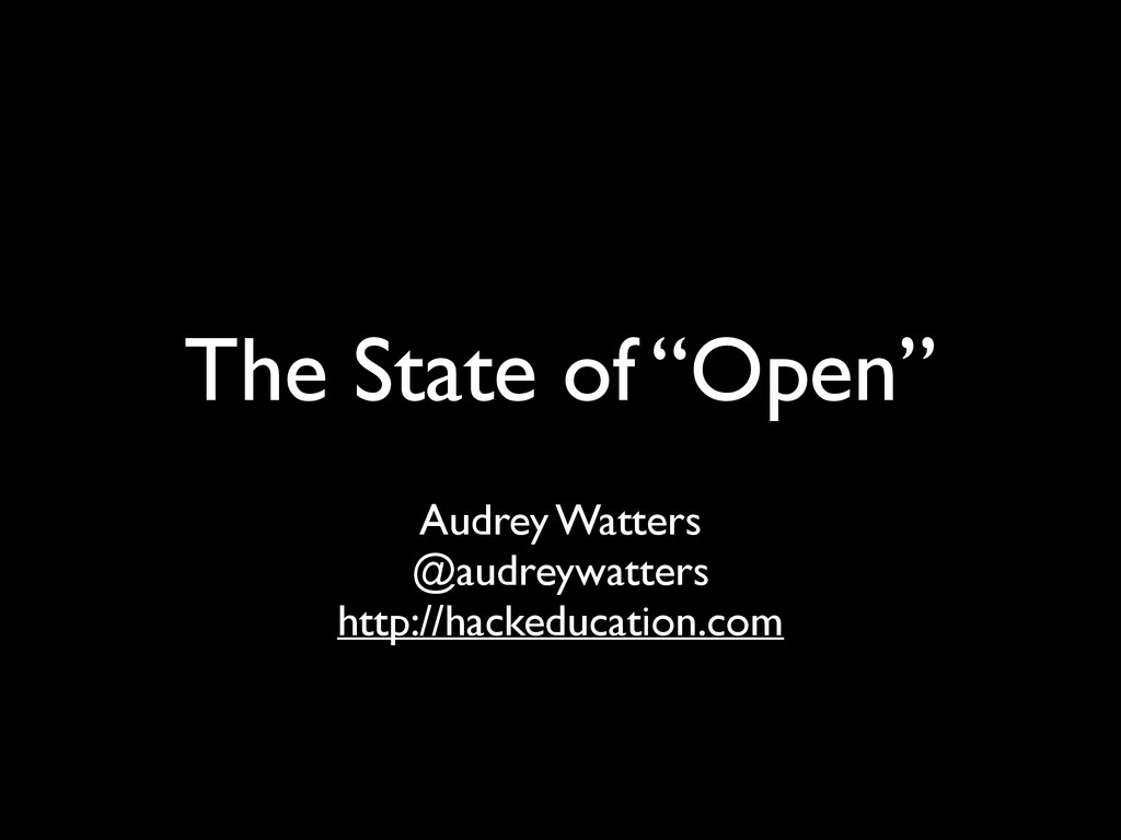 """The State of """"Open"""" Audrey Watters @audreywatte..."""