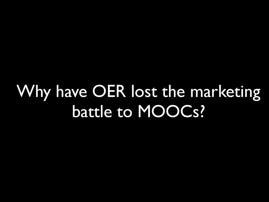 Why have OER lost the marketing battle to MOOCs?