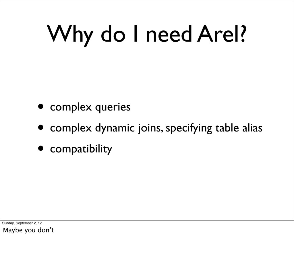 Why do I need Arel? • complex queries • complex...