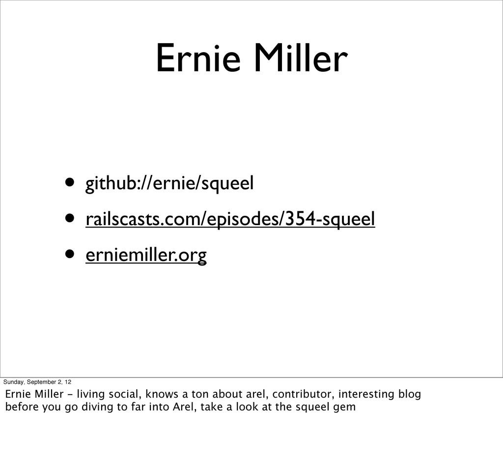 Ernie Miller • github://ernie/squeel • railscas...