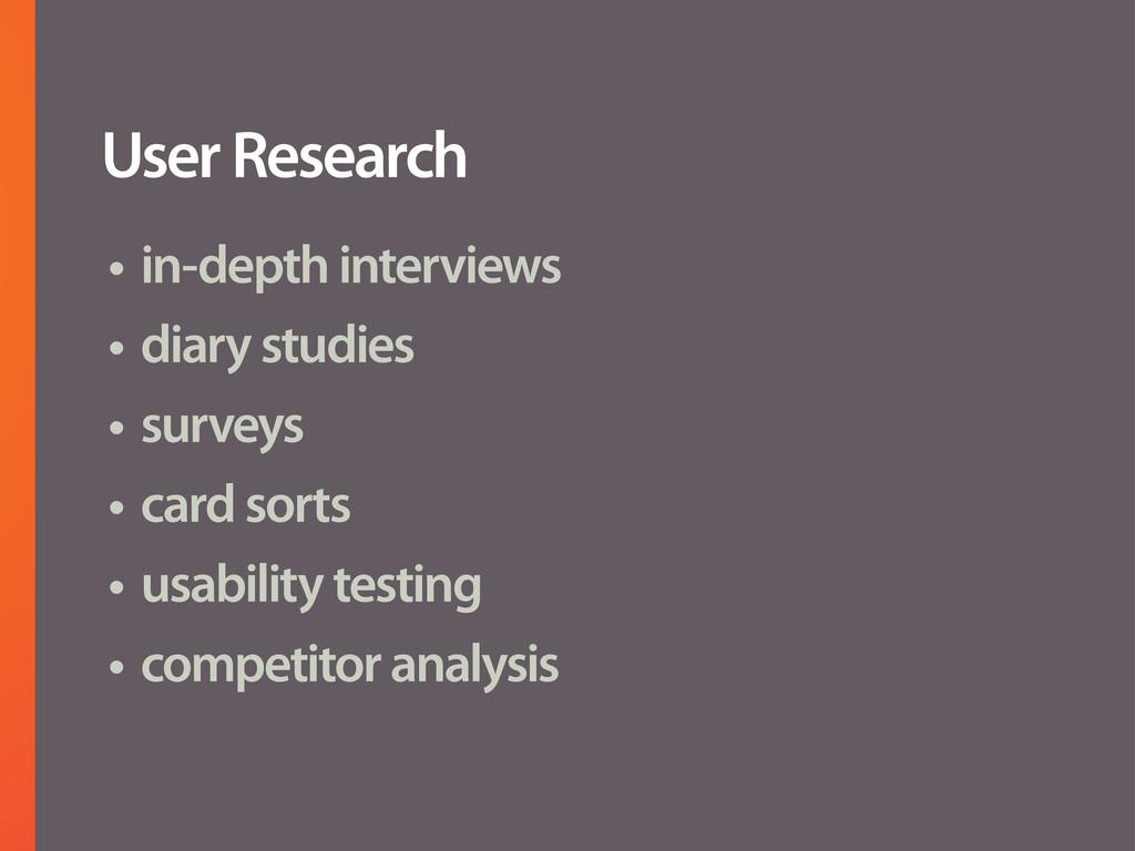 • in-depth interviews • diary studies • surveys...