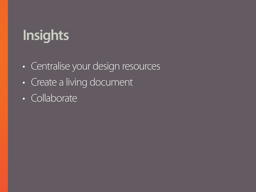 Insights • Centralise your design resources • C...