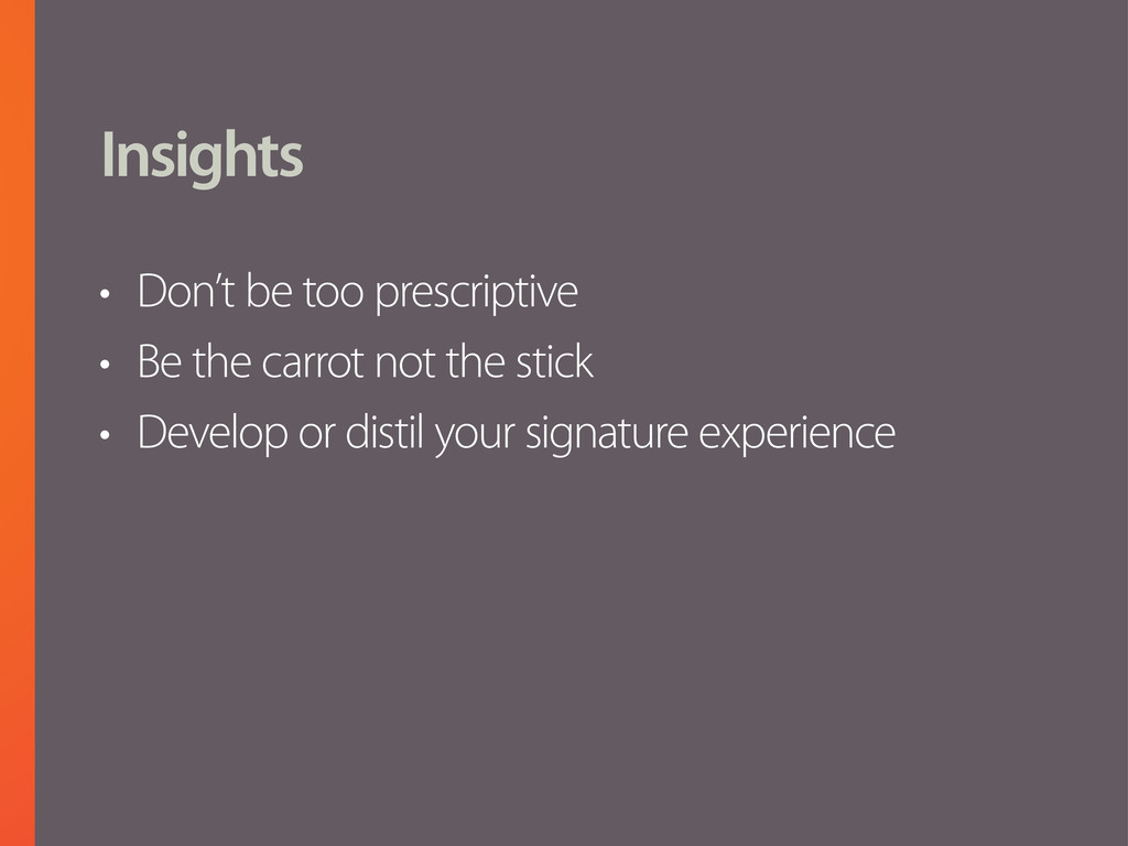 Insights • Don't be too prescriptive • Be the c...