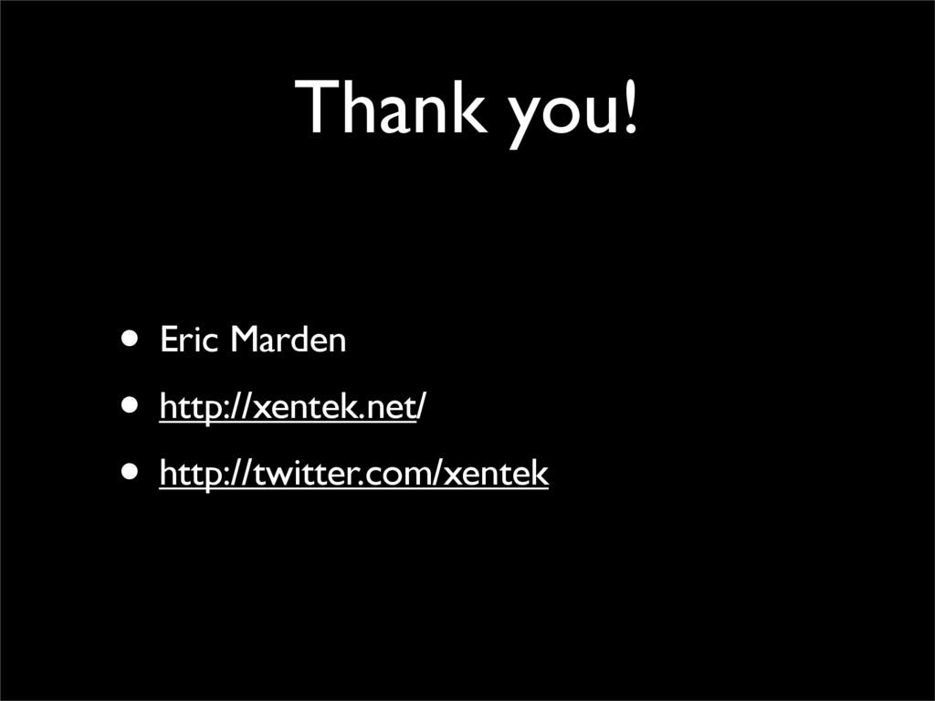 Thank you! • Eric Marden • http://xentek.net/ •...