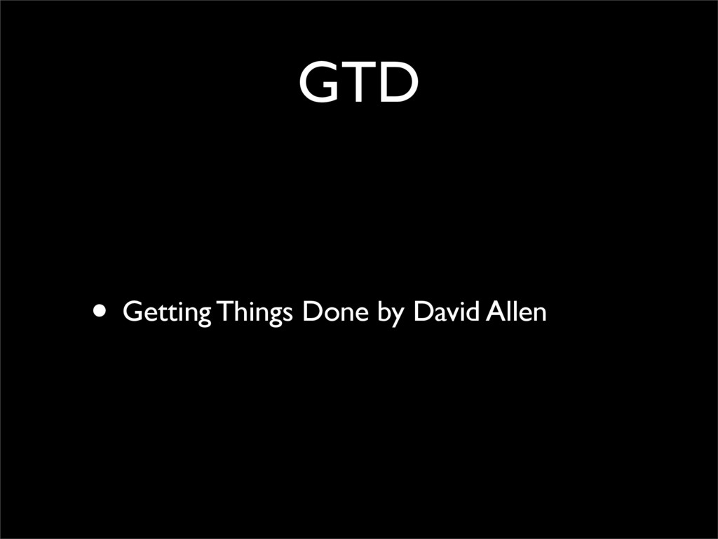 GTD • Getting Things Done by David Allen