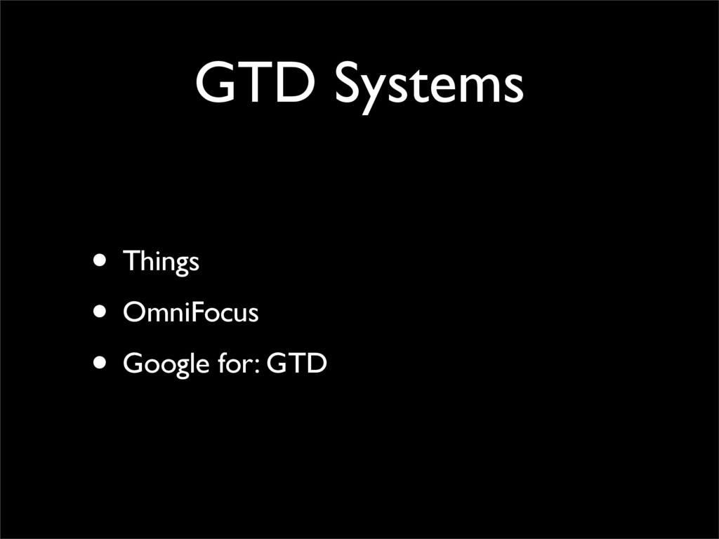 GTD Systems • Things • OmniFocus • Google for: ...