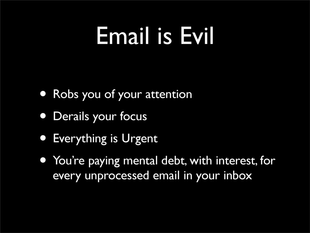Email is Evil • Robs you of your attention • De...