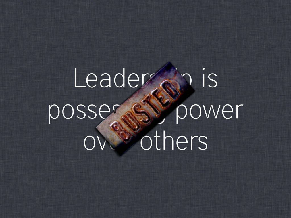 Leadership is possessing power over others