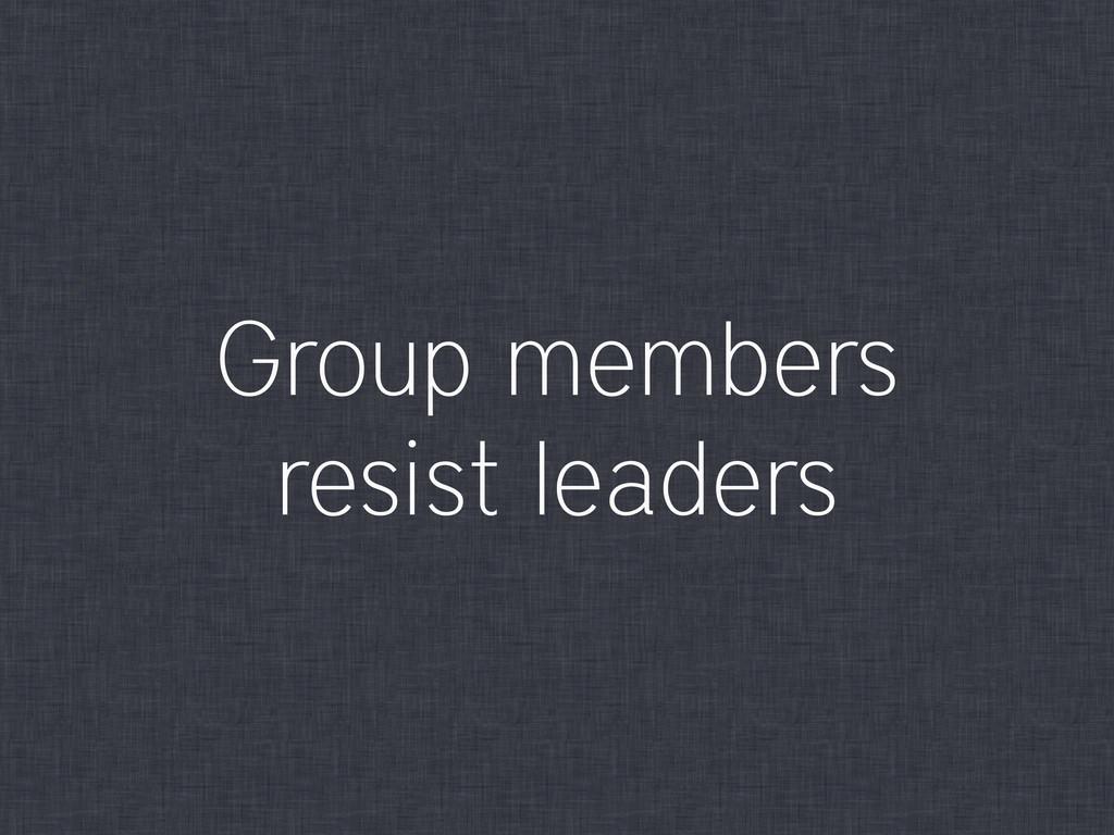 Group members resist leaders
