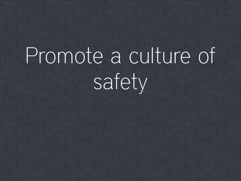 Promote a culture of safety