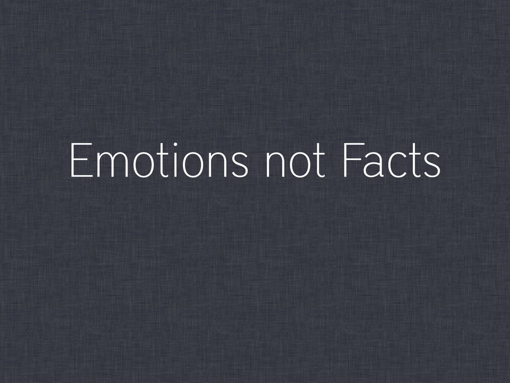 Emotions not Facts