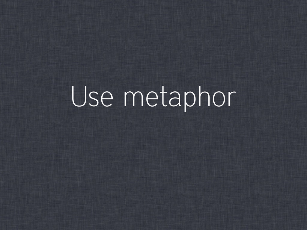 Use metaphor