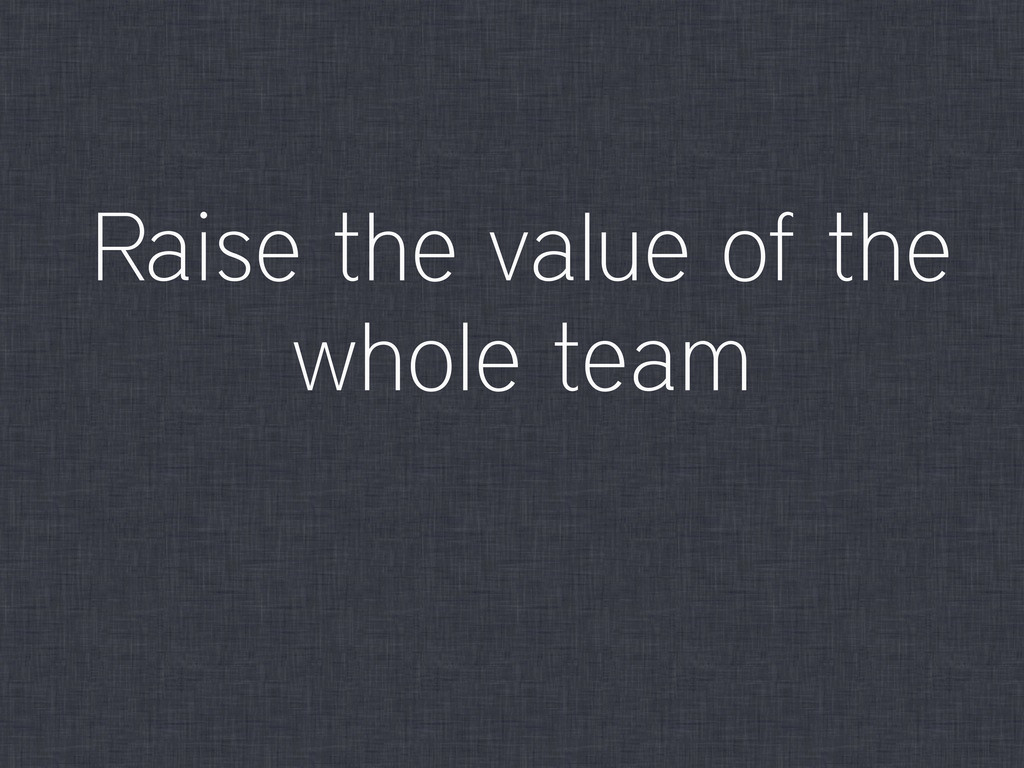 Raise the value of the whole team