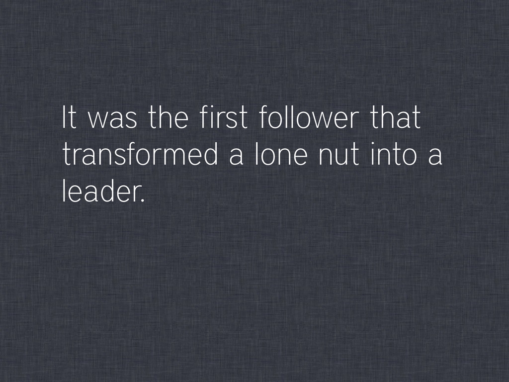 It was the first follower that transformed a lo...