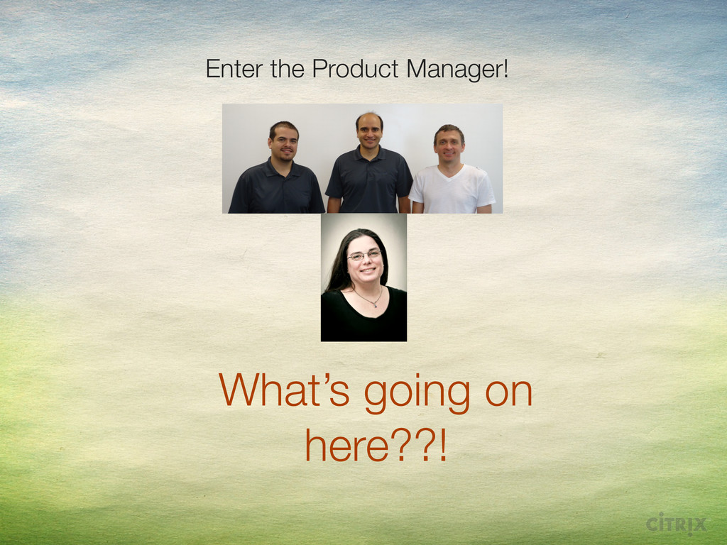 What's going on here??! Enter the Product Manag...