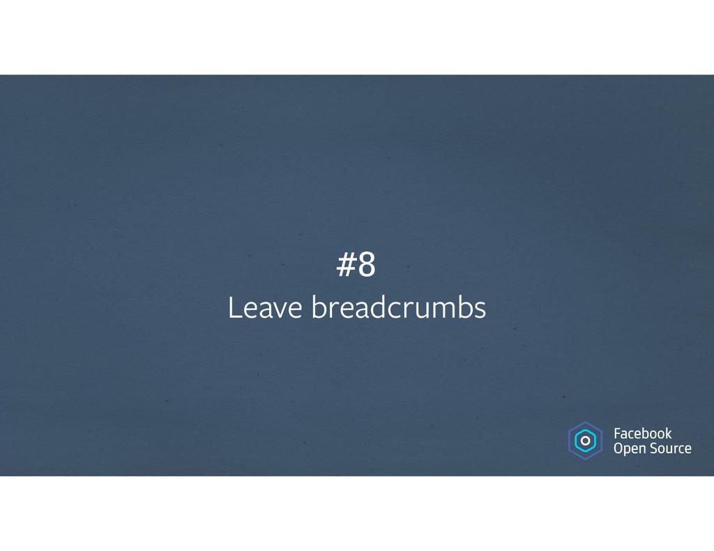 #8 Leave breadcrumbs