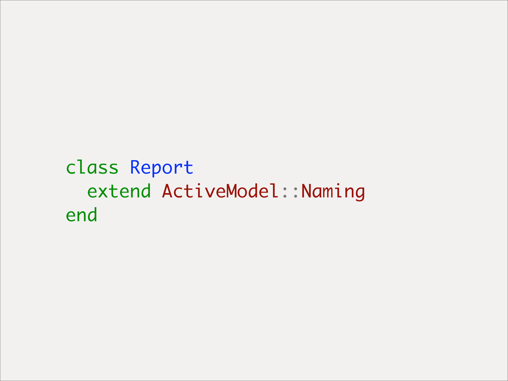 class Report extend ActiveModel::Naming end