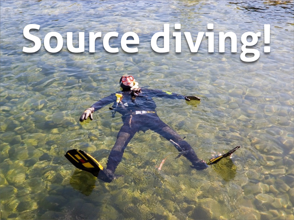 Source diving!