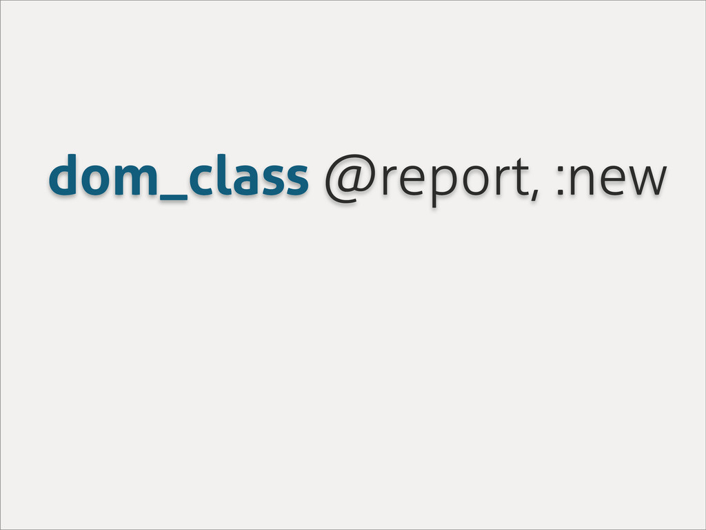 dom_class @report, :new