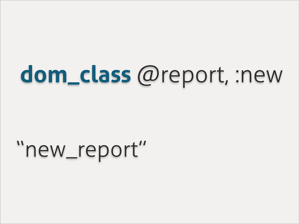 "dom_class @report, :new ""new_report"""