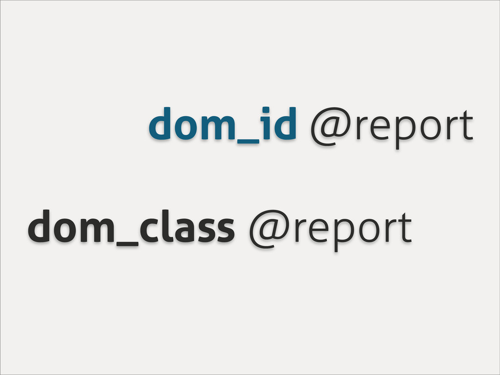dom_id @report dom_class @report