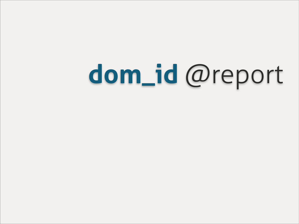 dom_id @report