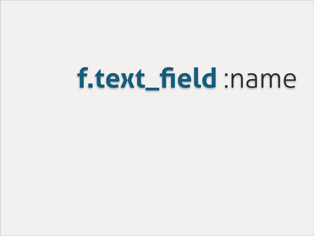 f.text_field :name